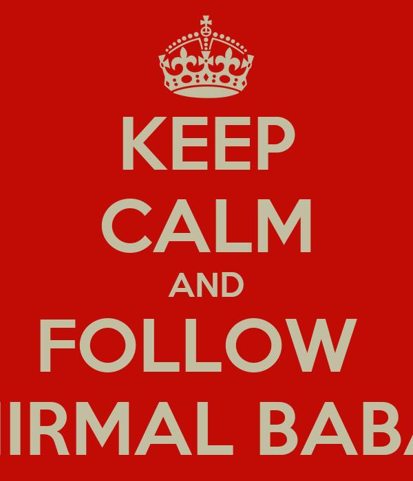 KEEP CALM AND FOLLOW  NIRMAL BABA