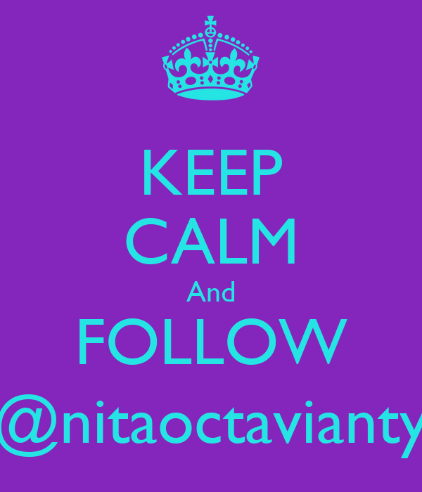 KEEP CALM And FOLLOW @nitaoctavianty
