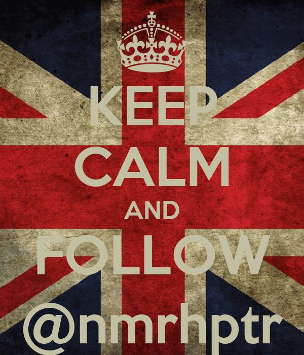 KEEP CALM AND FOLLOW @nmrhptr