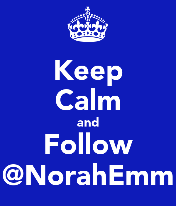 Keep Calm and Follow @NorahEmm