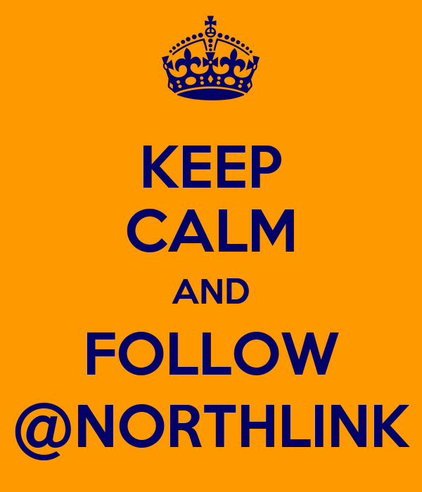 KEEP CALM AND FOLLOW @NORTHLINK