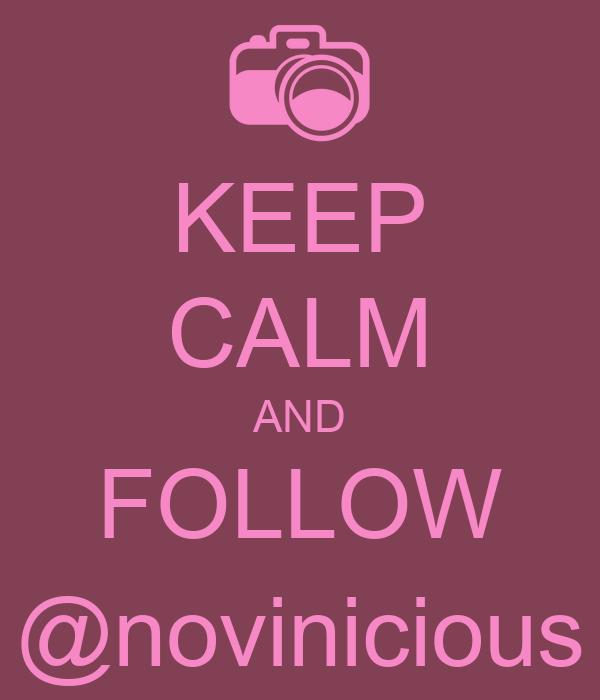 KEEP CALM AND FOLLOW @novinicious