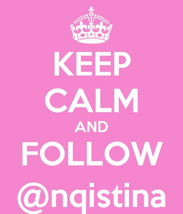 KEEP CALM AND FOLLOW @nqistina
