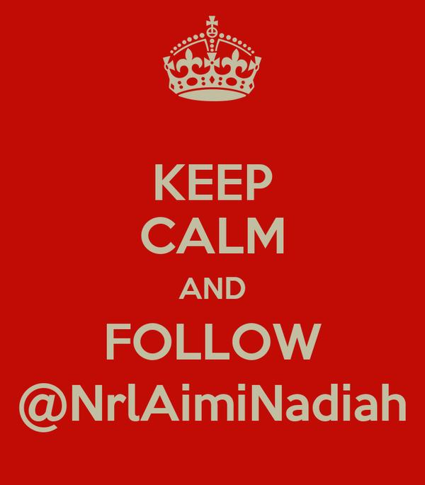 KEEP CALM AND FOLLOW @NrlAimiNadiah