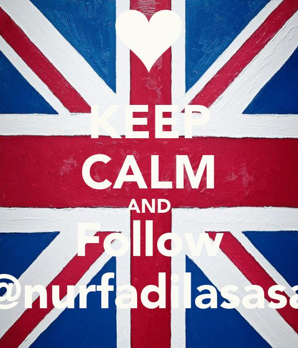 KEEP CALM AND Follow @nurfadilasasa
