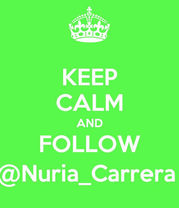 KEEP CALM AND FOLLOW @Nuria_Carrera