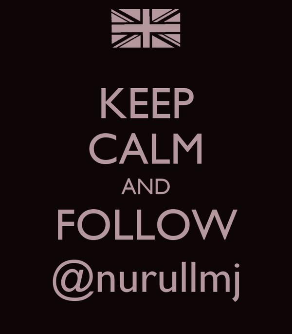 KEEP CALM AND FOLLOW @nurullmj