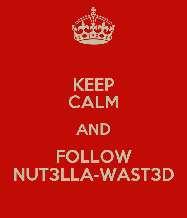 KEEP CALM AND FOLLOW NUT3LLA-WAST3D