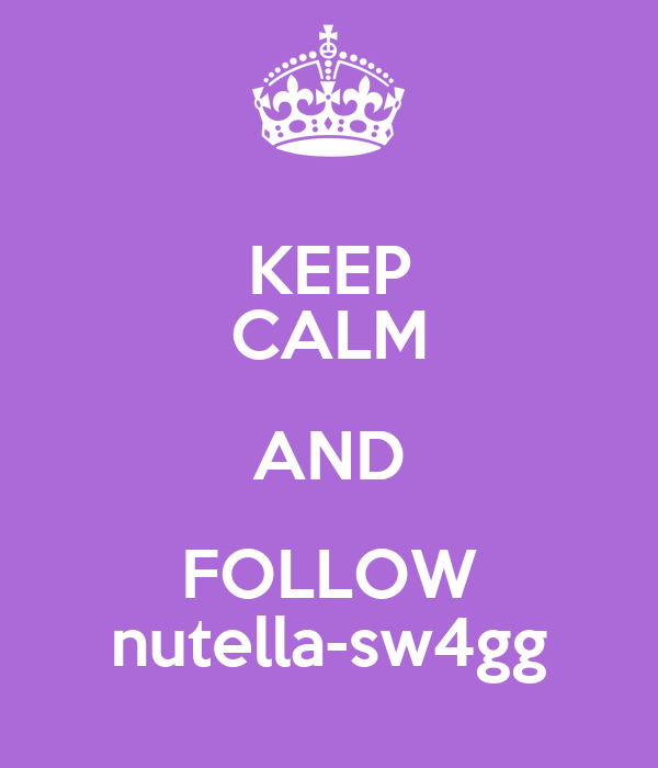 KEEP CALM AND FOLLOW nutella-sw4gg