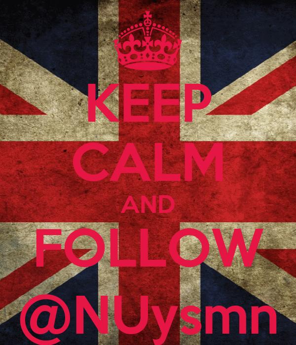 KEEP CALM AND FOLLOW @NUysmn