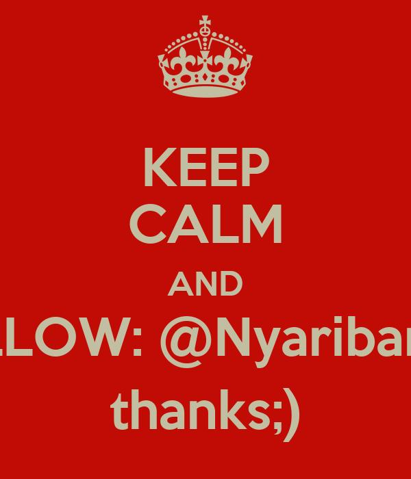 KEEP CALM AND FOLLOW: @Nyaribarang thanks;)