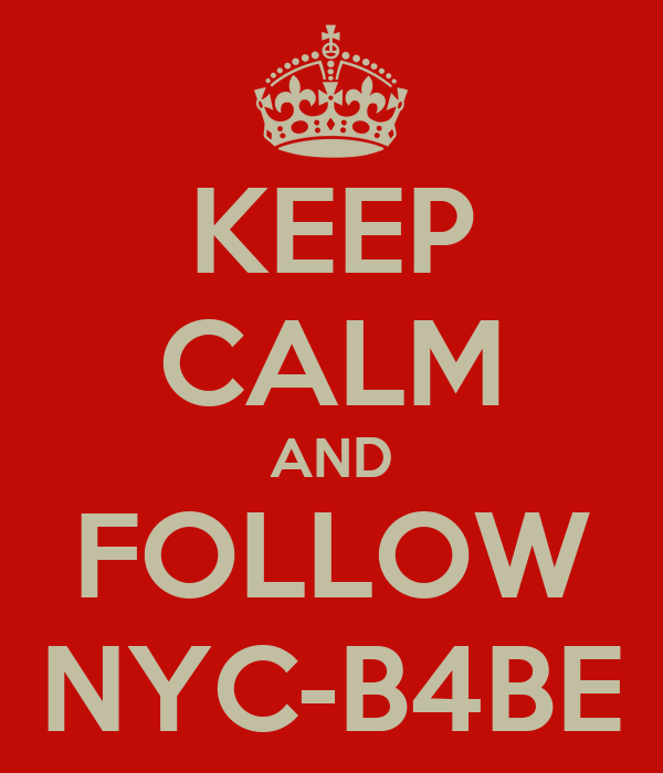 KEEP CALM AND FOLLOW NYC-B4BE