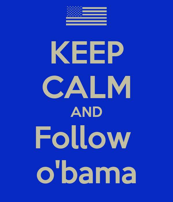 KEEP CALM AND Follow  o'bama