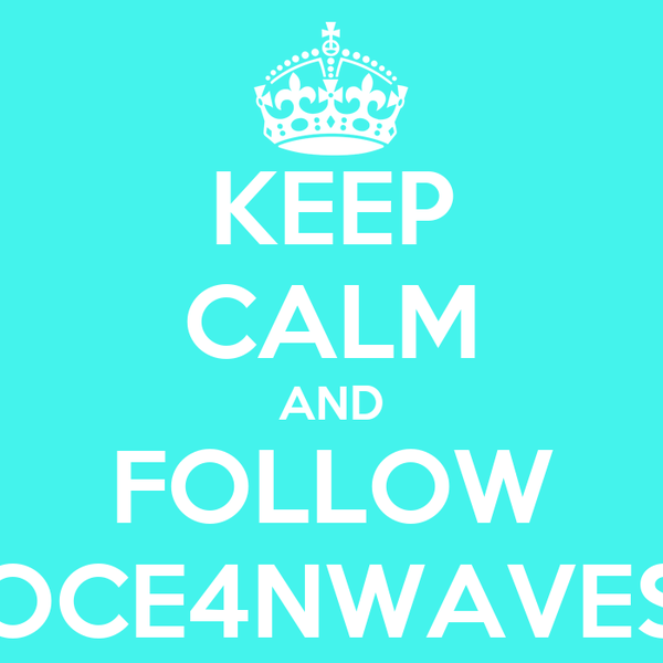 KEEP CALM AND FOLLOW OCE4NWAVES
