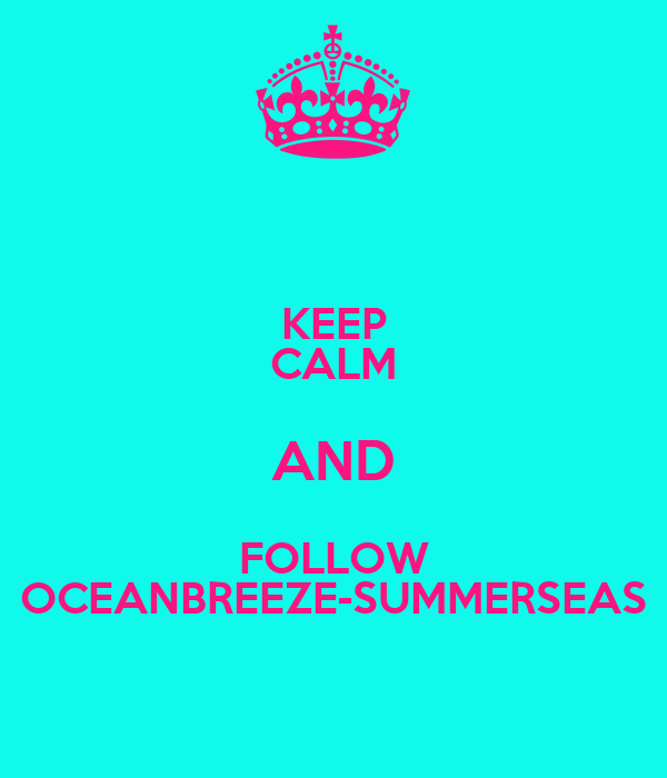 KEEP CALM AND FOLLOW OCEANBREEZE-SUMMERSEAS