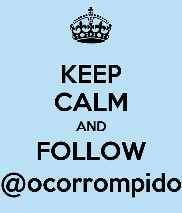 KEEP CALM AND FOLLOW @ocorrompido