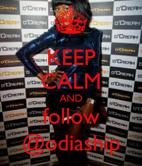 KEEP CALM AND follow @odiaship
