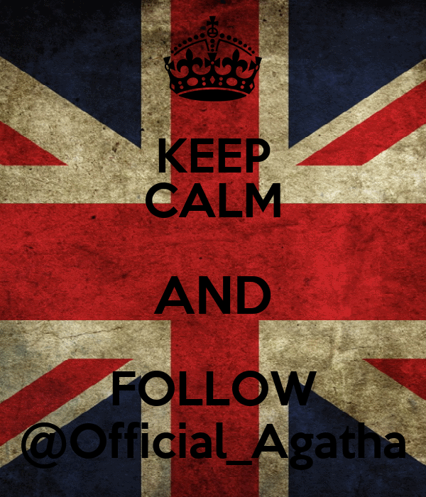 KEEP CALM AND FOLLOW @Official_Agatha