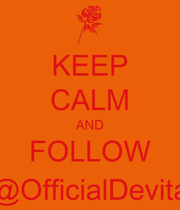 KEEP CALM AND FOLLOW @OfficialDevita