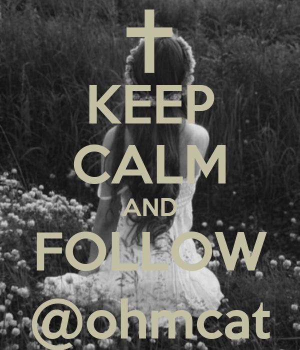 KEEP CALM AND FOLLOW @ohmcat