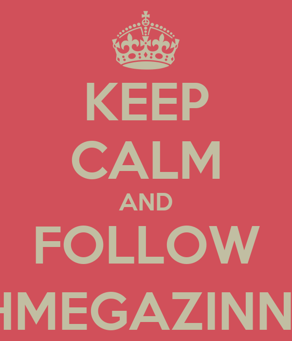 KEEP CALM AND FOLLOW @OHMEGAZINNEJES