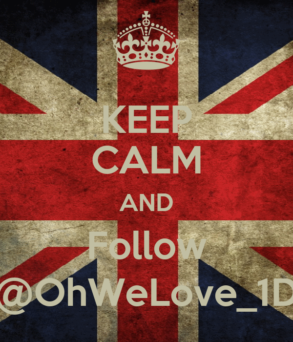 KEEP CALM AND Follow @OhWeLove_1D