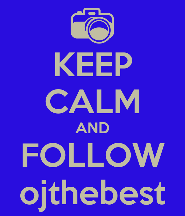 KEEP CALM AND FOLLOW ojthebest