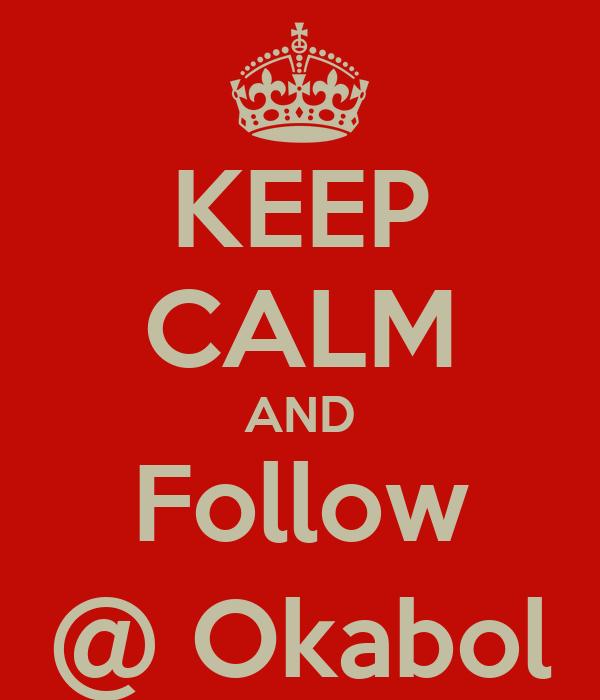 KEEP CALM AND Follow @ Okabol