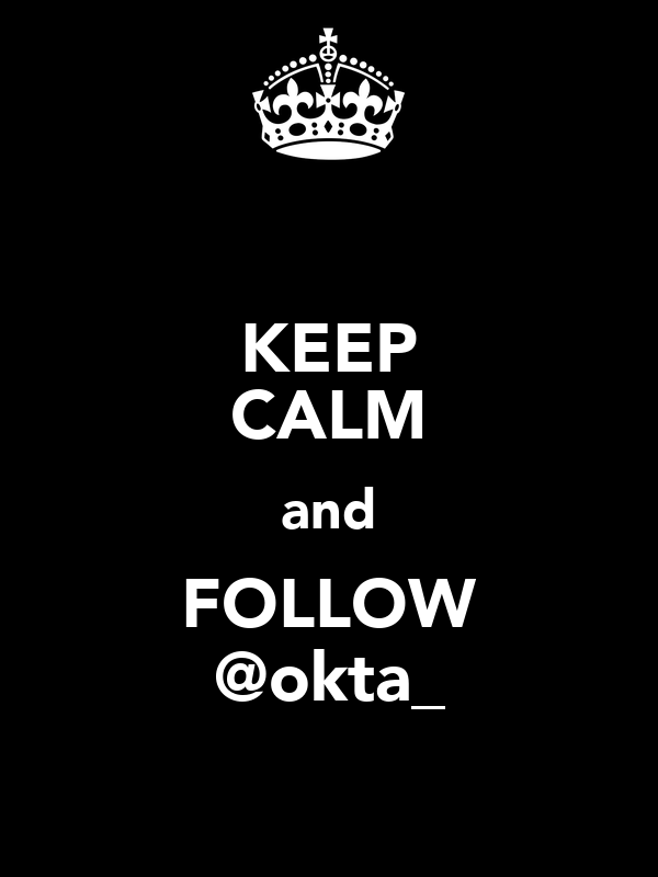 KEEP CALM and FOLLOW @okta_