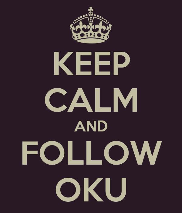 KEEP CALM AND FOLLOW OKU