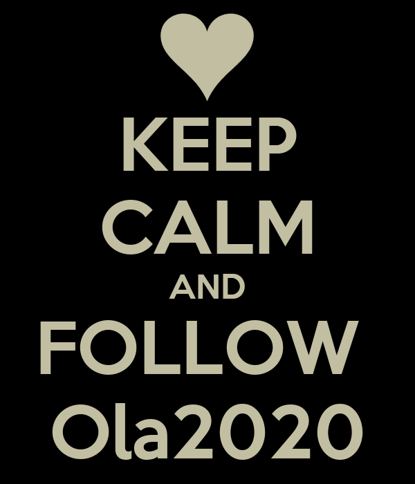 KEEP CALM AND FOLLOW  Ola2020