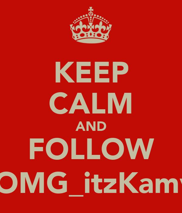 KEEP CALM AND FOLLOW @OMG_itzKamva