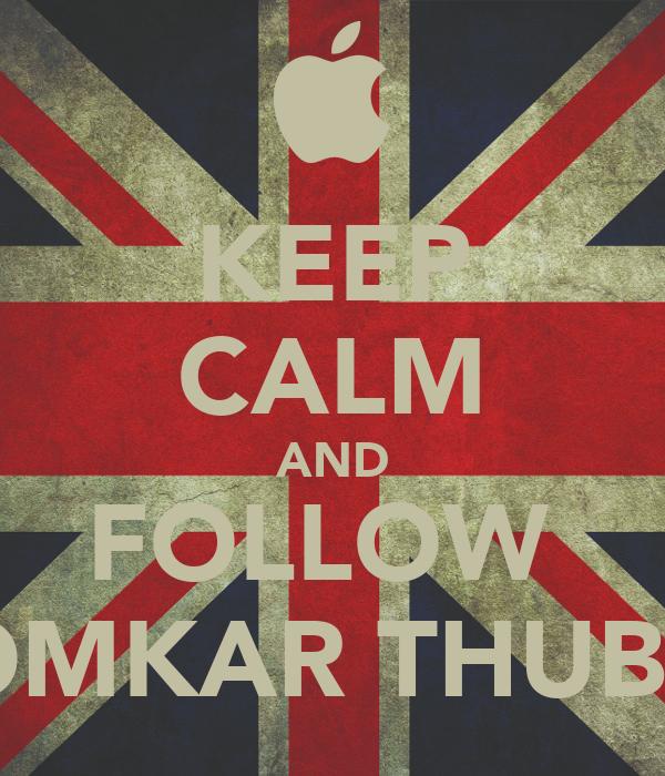 KEEP CALM AND FOLLOW  OMKAR THUBE