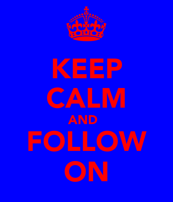 KEEP CALM AND   FOLLOW ON