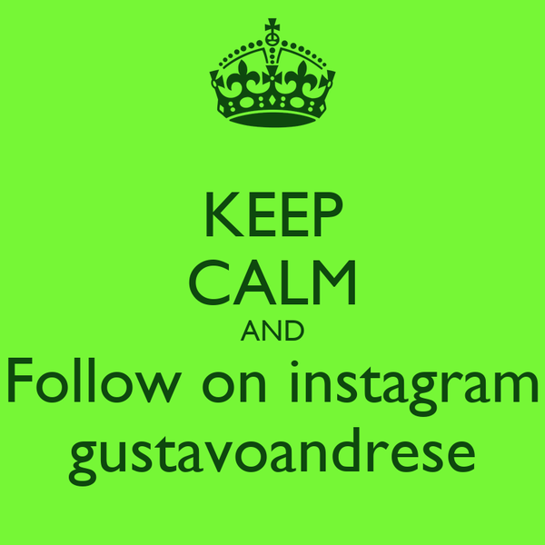 KEEP CALM AND Follow on instagram gustavoandrese