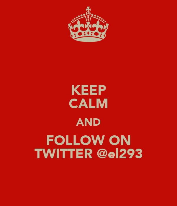 KEEP CALM AND FOLLOW ON TWITTER @el293