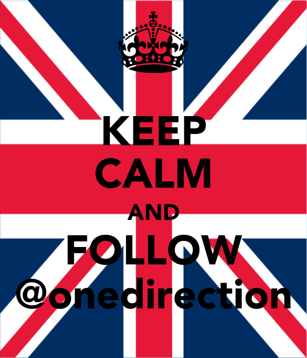 KEEP CALM AND FOLLOW @onedirection