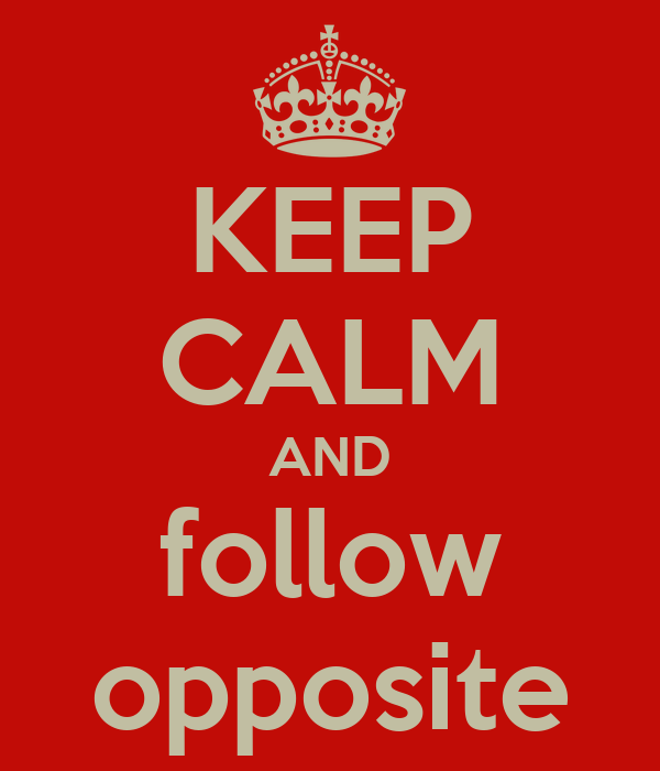 KEEP CALM AND follow opposite