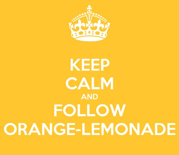 KEEP CALM AND FOLLOW ORANGE-LEMONADE