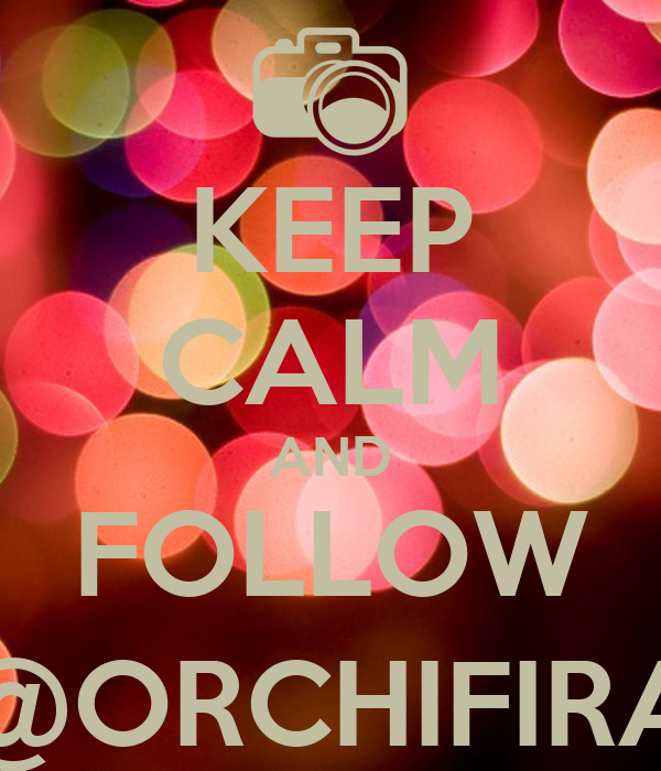 KEEP CALM AND FOLLOW @ORCHIFIRA