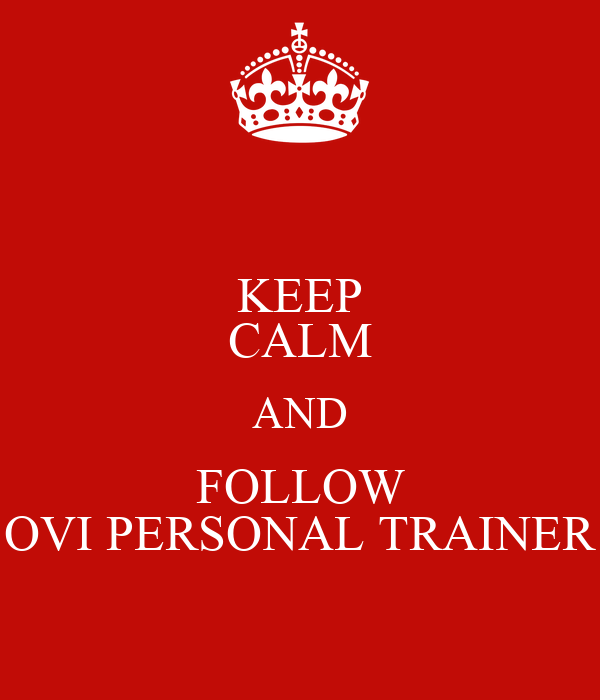 KEEP CALM AND FOLLOW OVI PERSONAL TRAINER