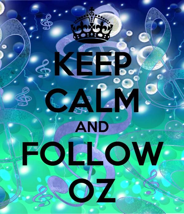 KEEP CALM AND FOLLOW OZ