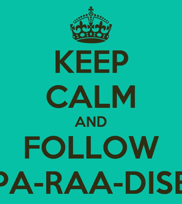 KEEP CALM AND FOLLOW PA-RAA-DISE