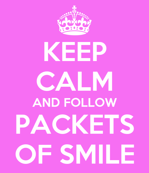 KEEP CALM AND FOLLOW PACKETS OF SMILE