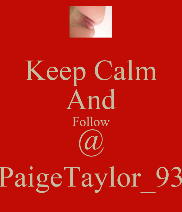 Keep Calm And Follow @ PaigeTaylor_93