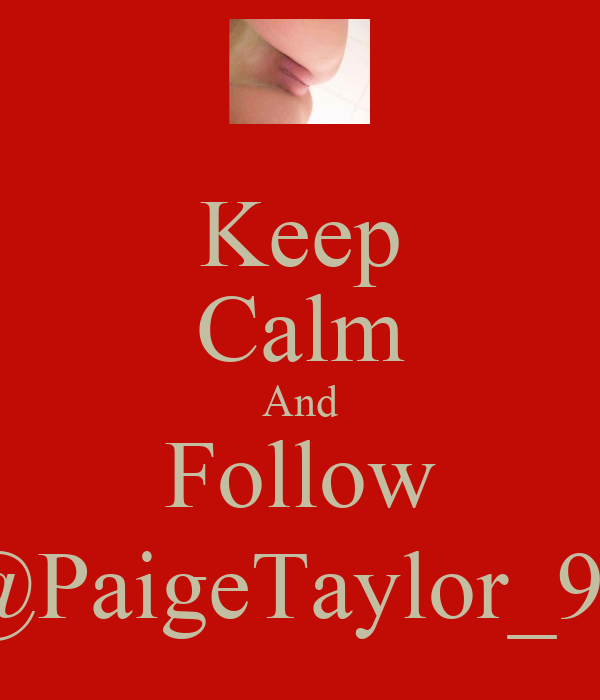 Keep Calm And Follow @PaigeTaylor_93