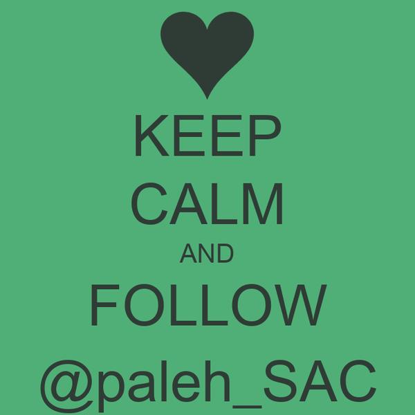 KEEP CALM AND FOLLOW @paleh_SAC