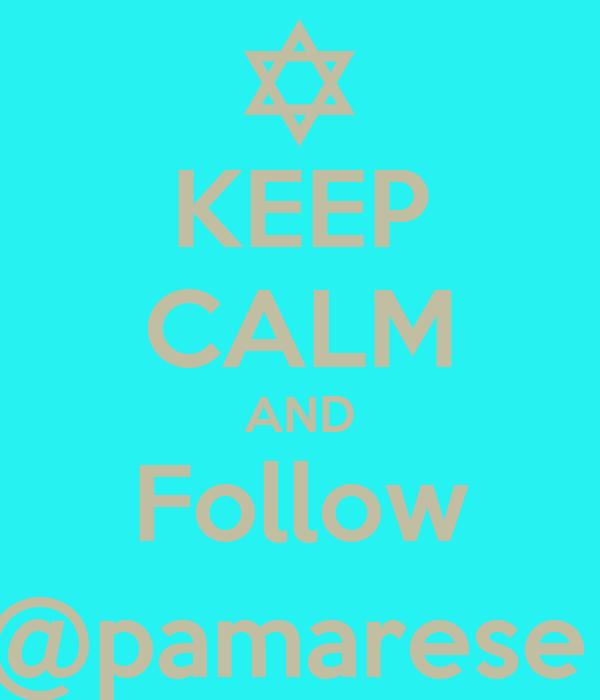 KEEP CALM AND Follow @pamarese