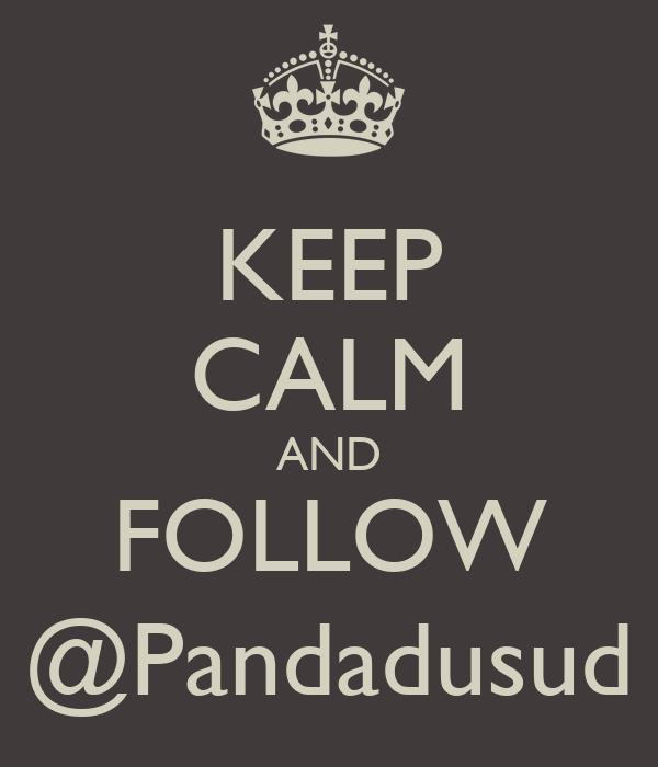 KEEP CALM AND FOLLOW @Pandadusud