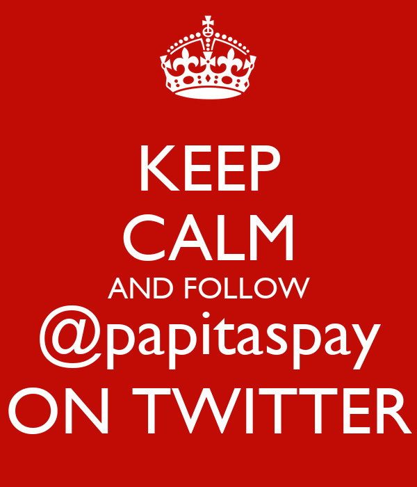 KEEP CALM AND FOLLOW @papitaspay ON TWITTER